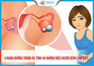 U nang buồng trứng ác tính: Dấu hiệu & Cách điều trị bệnh hiệu quả