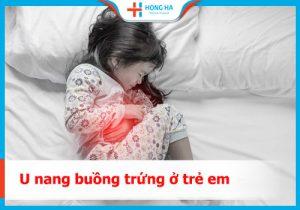 U nang buồng trứng ở trẻ em: Biến chứng khó lường đối với các bé gái