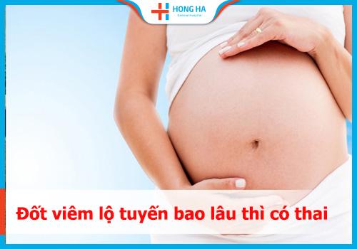 đốt viêm lộ tuyến bao lâu thì có thai